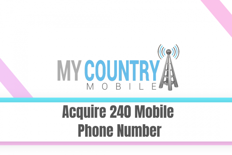Acquire 240 Mobile Phone Number - My Country Mobile