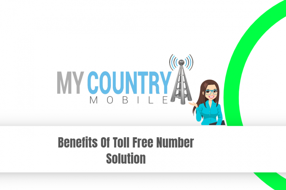 Benefits Of Toll Free Number Solution - My Country Mobile