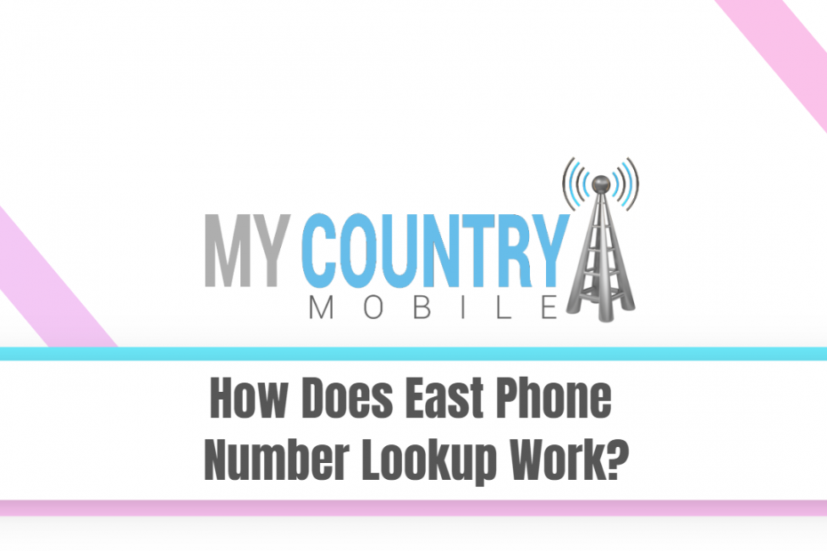 How Does East Phone Number Lookup Work? - My Country Mobile