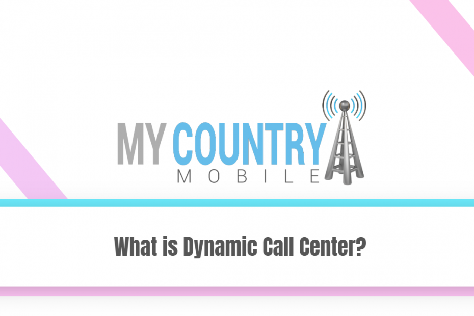 What is Dynamic Call Center? - My Country Mobile