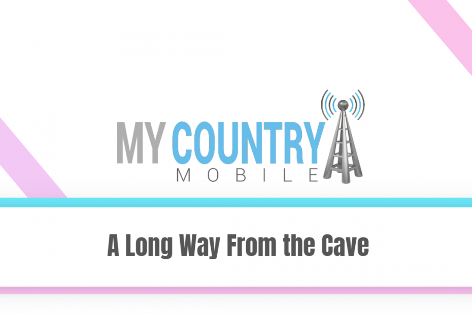 A Long Way From the Cave - My Country Mobile