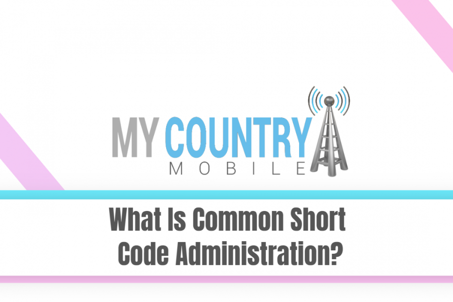 What Is Common Short Code Administration? - My Country Mobile