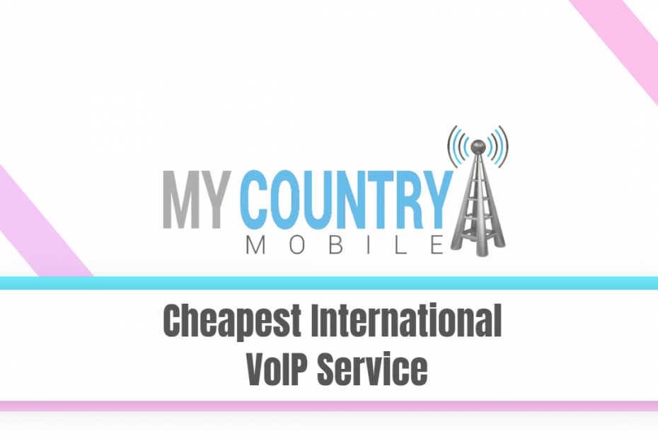 Cheapest International VoIP Service - My Country Mobile